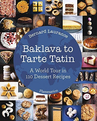 Baklava to Tarte Tatin: A World Tour in 110 Dessert Recipes by Bernard Laurance (2015-10-13)