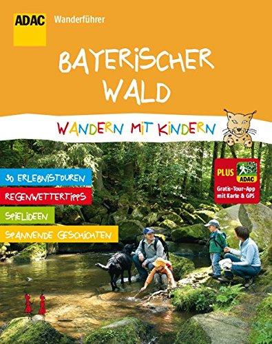ADAC Wanderführer Bayerischer Wald Wandern mit Kindern: Plus Gratis Tour App mit Karte & GPS