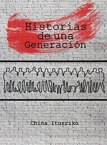 Historias de una Generación por China Iturriko