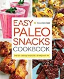 Easy Paleo Snacks Cookbook: Over 125 Satisfying Recipes for a Healthy Paleo Diet by Rockridge Press (2014-09-11)