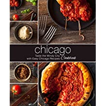 Chicago Cookbook: Taste the Windy City with Easy Chicago Recipes (English Edition)