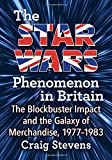 The Star Wars Phenomenon in Britain: The Blockbuster Impact and the Galaxy of Merchandise, 1977-1983