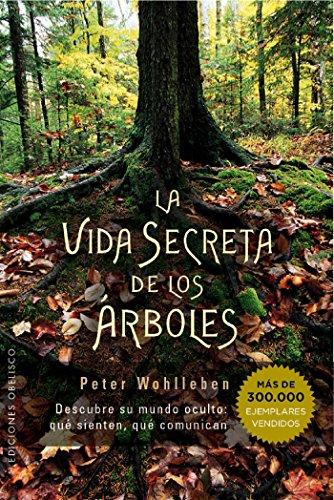 La vida secreta de los árboles (ESPIRITUALIDAD Y VIDA INTERIOR) por Peter Wohlleben