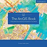 The ArcGIS Book: 10 Big Ideas about Applying Geography to Your World (2015-07-18)