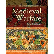 The Routledge Companion to Medieval Warfare (Routledge Companions to History) by Jim Bradbury (2004-04-08)