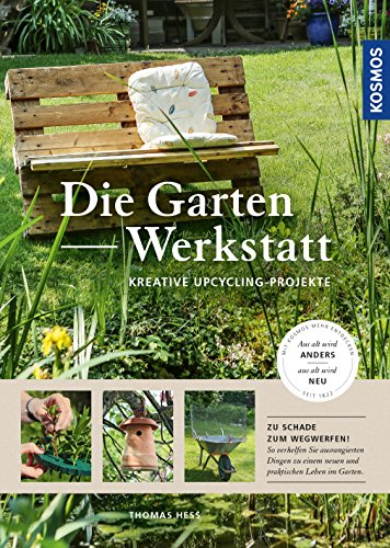 Upcycling Garten die garten werkstatt kreative upcycling projekte german edition