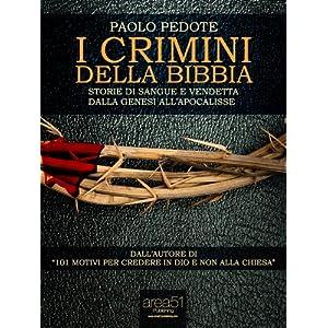 I crimini della Bibbia. Storie di sangue e vendetta dalla Genesi all'Apocalisse