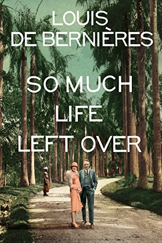So Much Life Left Over by [de Bernieres, Louis]