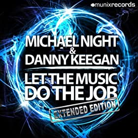 Michael Night & Danny Keegan-Let The Music Do The Job (Extended Edition)