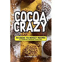 Cocoa Crazy: 40 Basic to Boozy Recipes - To Celebrate National Cocoa Day (English Edition)
