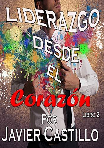 LIDERAZGO DESDE EL CORAZÓN: (Autoayuda) eBook: Castillo, Javier ...