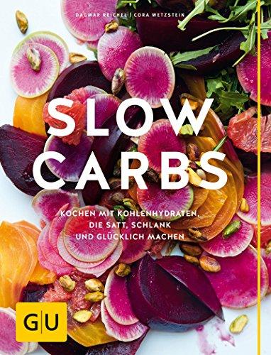 Slow Carbs: Kochen mit Kohlehydr...