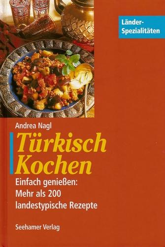 Türkisch kochen. Einfach genießen: Mehr als 200 landestypische Rezepte