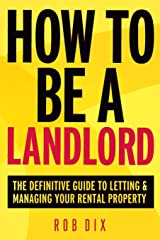 How To Be A Landlord: The Definitive Guide to Letting and Managing Your Rental Property Paperback