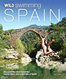 Wild Swimming Spain: Discover the Most Beautiful Rivers, Lakes and Waterfalls of Spain