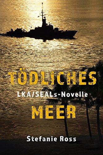 Tödliches Meer: Eine LKA/SEALs-Novelle