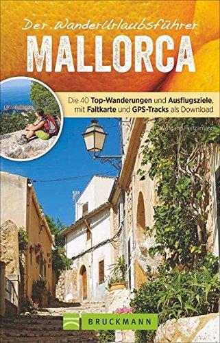Wanderurlaubsführer Mallorca: Wandern und Urlaub Mallorca. 40 Wanderungen mit Detailkarten und GPS-Tracks, zahlreiche Ausflüge. Natur, Kultur, Wellness. Mit beigelegter Reisekarte.