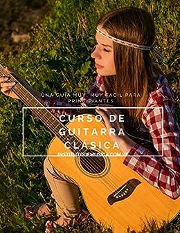 Curso de Guitarra Clásica: Una Guía muy, muy fácil para ...