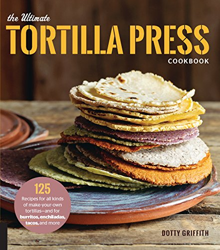 The Ultimate Tortilla Press Cookbook (English Edition)