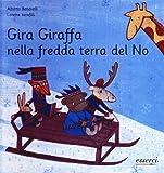 Gira giraffa nella fredda terra del no. Ediz. illustrata