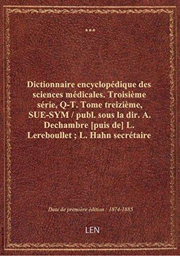 Dictionnaire encyclopédique des sciences médicales. Troisième série, Q-T. Tome treizième, SUE-SYM