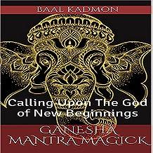 Ganesha Mantra Magick: Calling Upon the God of New Beginnings