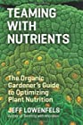 Teaming With Nutrients - The Organic Gardener's Guide to Optimizing Plant Nutrition
