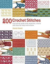 200 Crochet Stitches: A Practical Guide with Actual-size Swatches, Charts and Step-by-step Instructions