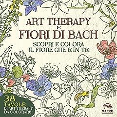 Idea Regalo - Art therapy e fiori di Bach. Scopri e colora il fiore che è in te