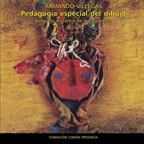 Pedagogía especial del dibujo: Bosquejo histórico de la enseñanza por Armando Villegas