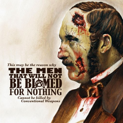 This May Be the Reason Why the Men That Will Not Be Blamed for Nothing Cannot Be Killed by Conventional Weapons [Explicit]