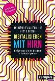 Digitalisieren mit Hirn: Wie Führungskräfte ihre Mitarbeiter für den Wandel gewinnen, plus E-Book inside (ePub, mobi oder pdf)