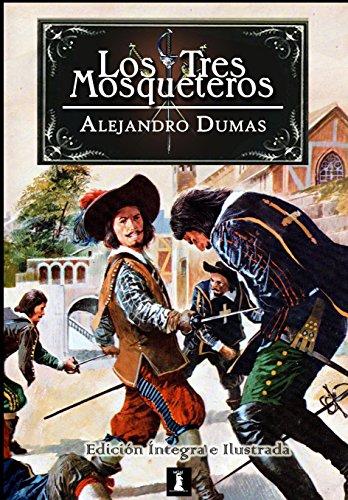 Los Tres Mosqueteros. Edición Íntegra e Ilustrada por Alejandro Dumas