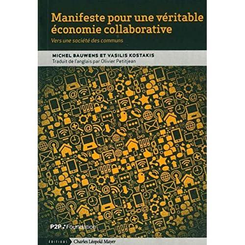 Manifeste Pour une Veritable Économie Collaborative: Vers une Société des Communs