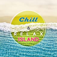 Chill & Relax Island – Soft Tropical Sounds, Chill Out 2017, Easy Listening, Electronic Vibes
