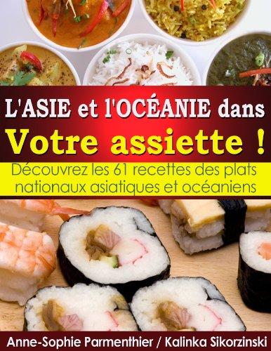 L'ASIE et l'OCANIE dans Votre assiette ! Dcouvrez les 61 recettes des plats nationaux asiatiques et ocaniens.