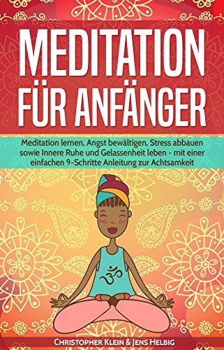 Meditation für Anfänger: Meditation lernen, Angst bewältigen, Stress abbauen sowie Innere Ruhe und Gelassenheit leben - mit einer einfachen...