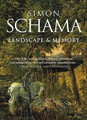 Landscape and Memory par Simon Schama CBE