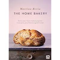 The home bakery  Come usare il lievito madre e preparare in casa pane  pizza  focaccia e grandi lievitati  Ediz  illustrata