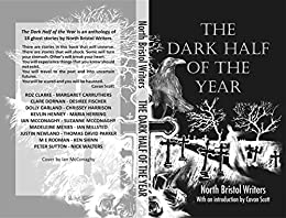 The Dark Half of the Year: By North Bristol Writers by [Newland, Justin]