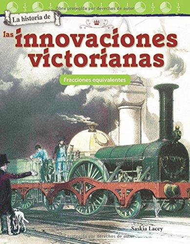 La Historia de Las Innovaciones Victorianas: Fracciones Equivalentes (the History of Victorian Innovations: Equivalent Fractions) (Spanish Version) (G ... de / The History of: Mathematics Readers) por Saskia Lacey