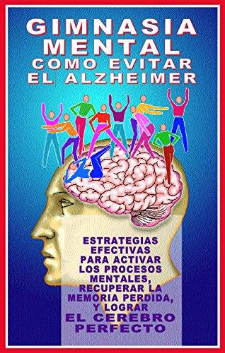 GIMNASIA MENTAL: COMO EVITAR EL ALZHEIMER: ESTRATEGIAS EFECTIVAS PARA LOGRAR EL CEREBRO PERFECTO (COLECCION SICORAMA nº 4) por DOCTOR HUGO BELKIS