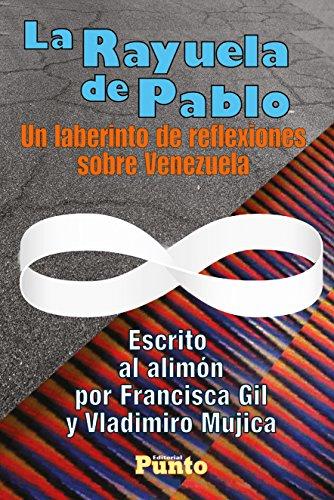 La Rayuela de Pablo: Un laberinto de reflexiones sobre Venezuela