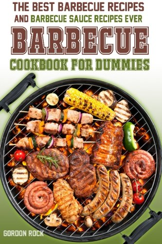 The Barbecue Cookbook for Dummies: The Best Barbecue Recipes and Barbecue Sauce Recipes Ever!