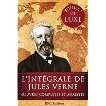 L'intégrale de Jules Verne: Edition de Luxe - Toutes les Oeuvres complètes de Jules Verne et des centaines d'illustrations d'époque (French Edition)