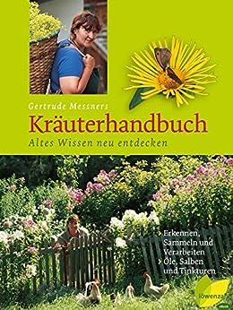 Gertrude Messners Kräuterhandbuch: Altes Wissen neu entdecken