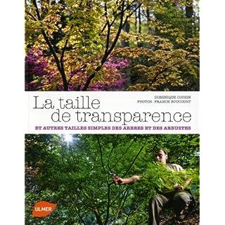 La taille de transparence : Et autres tailles simples des arbres et des arbustes