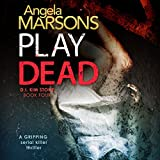 Play Dead: Detective Kim Stone Crime Thriller, Book 4