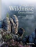 KUNTH Bildband Die letzten Wildnisse Deutschlands: Die schönsten Nationalparks, Naturreservate und Naturmonumente (KUNTH Bildbände/Illustrierte Bücher)