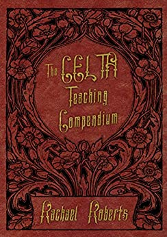 The CELTA Teaching Compendium: A quick, easy reference to all the key practical teaching skills taught in CELTA by [Roberts, Rachael]